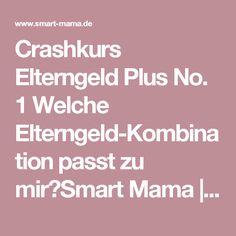 Crashkurs Elterngeld Plus No. 1 Welche Elterngeld-Kombination passt zu mir?Smart Mama | Smart Mama