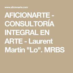 """AFICIONARTE - CONSULTORÍA INTEGRAL EN ARTE - Laurent Martin """"Lo"""". MRBS"""
