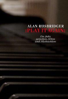 Alan Rusbridger: Play it Again  »Play it again« ist das Selbstporträt eines Mannes, der immer zu wenig Zeit hat, der ein aufregendes Leben zwischen Prominenten und Polit-Skandalen führt, der trotzdem seine Liebe zur Musik wiederentdeckt und sich ein Jahr lang fast täglich ans Klavier setzt, um am Ende ein Stück spielen zu können.
