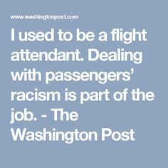 I used to be a flight attendant. Dealing with passengers' racism is part of the job. - The Washington Post