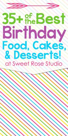 35+ of the BEST Birthday Food, Cakes, and Desserts at Sweet Rose Studio