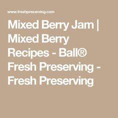Mixed Berry Jam | Mixed Berry Recipes - Ball® Fresh Preserving - Fresh Preserving