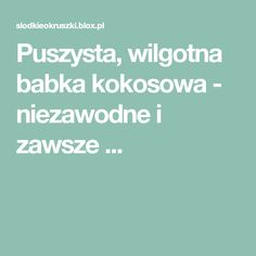 Puszysta, wilgotna babka kokosowa - niezawodne i zawsze ... Banana Pudding Recipes, Ale, Food And Drink, Cooking, Alligators, Prince, Diet, Food Cakes, Recipes