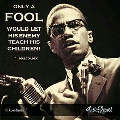 """a Fool would let his enemy teach his children!"""" ~ Malcolm X""""Only a Fool would let his enemy teach his children!"""" ~ Malcolm X Black History Quotes, Black History Facts, Black Quotes, Malcolm X Quotes, By Any Means Necessary, Black Pride, Before Us, African American History, African American Quotes"""