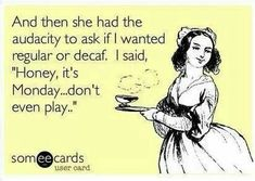 Coffee. Monday. Enough said!  ☕