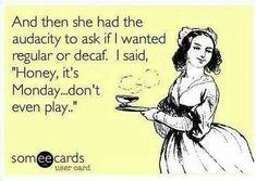 Coffee. Monday. Enough said!