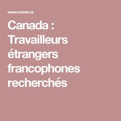 Canada : Travailleurs étrangers francophones recherchés