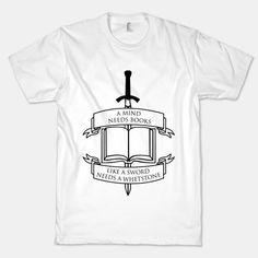 A Mind Needs Books Like A Sword Needs... | T-Shirts, Tank Tops, Sweatshirts and Hoodies | HUMAN