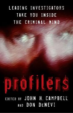 Profilers: Leading Investigators Take You Inside The Criminal Mind by John H. Campbell