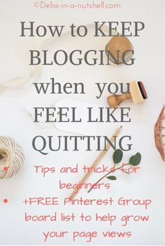 How to keep blogging when you feel like quitting-FREE Pinterest Group Boards…