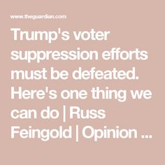Trump's voter suppression efforts must be defeated. Here's one thing we can do   Russ Feingold   Opinion   The Guardian
