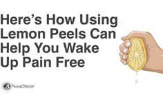 Here's How Using Lemon Peels Can Help You Wake Up Pain Free