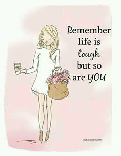 Remember life is tough, but so are YOU - Heather Stillufsen Rose Hill Designs Great Quotes, Quotes To Live By, Me Quotes, Motivational Quotes, Inspirational Quotes, Girly Quotes, Class Quotes, Inspire Quotes, Peace Quotes