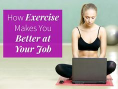 Exercise makes you better at your job. The mental calisthenics that you do in the gym can prepare you to tackle anything in the office. Here's how.