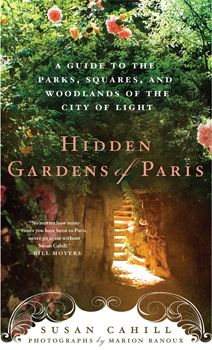 Hidden Gardens of Paris by Susan Cahill: takes readers inside Paris' secret out of the way gardens.