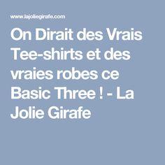 On Dirait des Vrais Tee-shirts et des vraies robes ce Basic Three ! - La Jolie Girafe