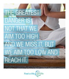 The greatest danger is not that we aim too high and we miss t, but wa aim too low and reach it. #quote #motivational