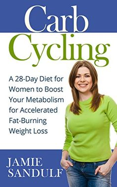 Carb Cycling: A 28-Day Diet for Women to Boost Your Metabolism for Accelerated Fat-Burning Weight Loss (Healthy Diet & Nutrition) by Jamie Sandulf http://www.amazon.com/dp/B0189EUNU0/ref=cm_sw_r_pi_dp_iOFYwb1MTYYC4