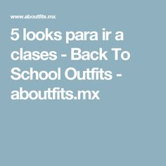 5 looks para ir a clases - Back To School Outfits - aboutfits.mx