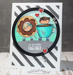 """Nichol Spohr Magouirk: Coffee and Donuts """"We Are Better Together"""" Card"""