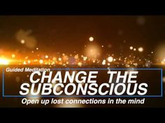 GUIDED MEDITATION - CHANGE THE SUBCONSCIOUS MIND - OPEN UP THE NEW PATHWAYS