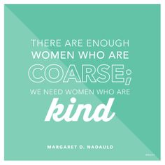 """""""We have enough women of fame and fortune; we need more women of faith. We have enough greed; we need more goodness. We have enough vanity; we need more virtue. We have enough popularity; we need more purity."""" — Margaret D. Nadauld"""
