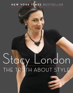 The Truth About Style by Stacy London (dated but nice)