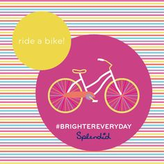 Week 3: Ride a bike! #brightereveryday  simple and stupid