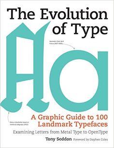 The Evolution of Type: A Graphic Guide to 100 Landmark Typefaces: Tony Seddon, Stephen Coles: 9781770855045: Amazon.com: Books