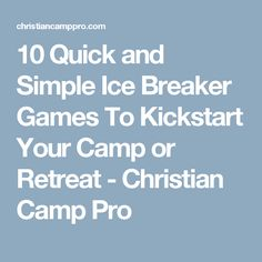 10 Quick and Simple Ice Breaker Games To Kickstart Your Camp or Retreat - Christian Camp Pro