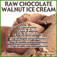 Either use an ice cream maker, Vitamix or High Speed Blender. 1. On high speed mix all ingredients until smooth fluffy ice cream like consistency. 2. Place in the freezer overnight! TIP: Freeze for a few hours and then process again in the blender to make it even creamier!+ ADD EXTRA cacao if you like super CHOCOLATE, add extra maple syrup if you like SUPER SWEET!  This recipe was designed by Liana Werner-Gray in Costa Rica 2013.  Source: The Earth Diet