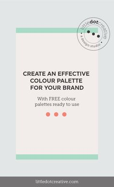 Create an effective colour palette for your brand. With FREE colour palettes you can use today. On www.littledotcreative.com