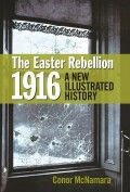 The Easter Rebellion 1916 – A New Illustrated History by Conor McNamara - The Collins Press: Irish Book Publisher History Books, World History, Good New Books, Easter Rising, Personalized Notebook, Books To Buy, Political Cartoons, Nonfiction Books, Book Publishing