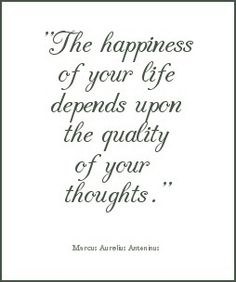 I don't believe in happiness in this world but surely our thoughts can make us feel good or not Words Quotes, Wise Words, Sayings, Great Quotes, Quotes To Live By, Awesome Quotes, Marcus Aurelius Quotes, Watch Your Words, Happy Thoughts