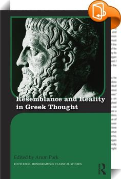 Resemblance and Reality in Greek Thought    ::  <P><EM>Resemblance and Reality in Greek Thought</EM> follows the construction of reality from Homer into the Hellenistic era and beyond. Not only in didactic poetry or philosophical works but in practically all genres from the time of Homer onwards, Greek literature has shown an awareness of the relationship between verbal art and the social, historical, or cultural reality that produces it, an awareness that this relationship is an appro...
