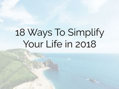Learning how to simplify your life can help you be happier and control your life, all while enjoying it more. Here are ways to simplify your life in 2018.