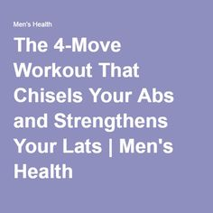 The 4-Move Workout That Chisels Your Abs and Strengthens Your Lats | Men's Health