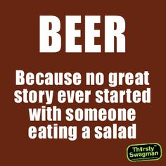 #BEER  Because no great story ever started with someone eating a salad
