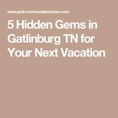 5 Hidden Gems in Gatlinburg TN for Your Next Vacation