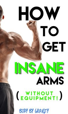 How to Get Insane Arms Without Equipment - Body by Gravity