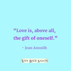 """""""Love is, above all, the gift of oneself."""" – Jean Anouilh"""