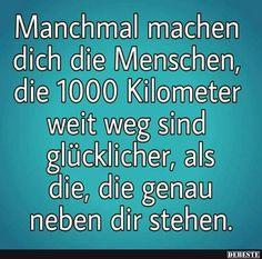 Manchmal machen dich die Menschen, die 1000 Kilometer.. | Lustige Bilder, Sprüche, Witze, echt lustig