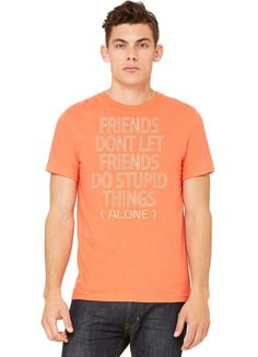 friends dont let friends do stupid things alone 1 Tshirt