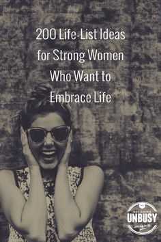 200 Life-List Ideas for Strong Women Who Want to Embrace Life *Love these bucket list suggestions and this Becoming UnBusy site!