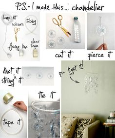 Slice a bunch of bottoms off bottles- I prefer to live greener with Dasani's Plant Bottles, pierce holes using a pin, string and knot fishing line, hang evenly around a circular tube  (find tubing at your local hardware store).  Drop in a lamp kit- and you're ready to light up your life!