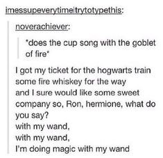 Harry Potter cups song<<<< Pardon me while I go to my kitchen and grab a plastic cup to perform this version of the cup song.