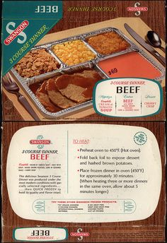 Swanson 3 Course Dinner - Beef - tv dinner box - We could only have these for special occasions when my parents went out and we had a babysitter. Picking our dinner out at the grocery store was a big deal. Remember the desserts? Tv Dinner Trays, Dinner Box, Tv Trays, Retro Recipes, Vintage Recipes, Gourmet Recipes, Vintage Menu, Vintage Ads, Vintage Food