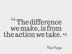 The difference we make is from the action we take. - Tim Fargo #quote #leadership #wednesdaywisdom #fb