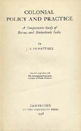 COLONIAL POLICY AND PRACTICE: A COMPARATIVE STUDY OF BURMA AND NETHERLANDS INDIA~John Sydenham Furnivall~J.S. Furnivall~1948