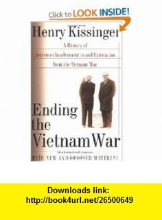 Ending the Vietnam War  A History of Americas Involvement in and Extrication from the Vietnam War (9780743215329) Henry Kissinger , ISBN-10: 074321532X  , ISBN-13: 978-0743215329 ,  , tutorials , pdf , ebook , torrent , downloads , rapidshare , filesonic , hotfile , megaupload , fileserve